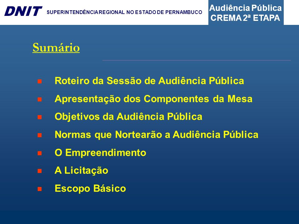 Audiência Pública CREMA 2ª ETAPA DNIT SUPERINTENDÊNCIA REGIONAL NO ESTADO DE PERNAMBUCO 6 – A LICITAÇÃO Exigências para participação: Qualificação econômico-financeira: por meio de indicadores (ILG 1,0, ISG 1,0 e ILC 1,0) Garantia de participação na licitação: 1% do valor estimado para o(s) lote(s) Modalidade: Concorrência Pública sob o regime de empreitada por preço, segundo a ser definido pela norma editalícia; Tipo de licitação: menor preço;