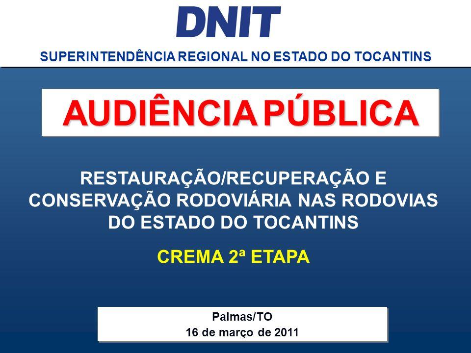 Audiência Pública CREMA 2ª ETAPA DNIT SUPERINTENDÊNCIA REGIONAL NO ESTADO DO TOCANTINS RESTAURAÇÃO/RECUPERAÇÃO E CONSERVAÇÃO RODOVIÁRIA NAS RODOVIAS D