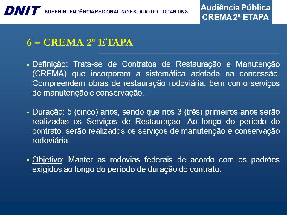 Audiência Pública CREMA 2ª ETAPA DNIT SUPERINTENDÊNCIA REGIONAL NO ESTADO DO TOCANTINS 6 – CREMA 2ª ETAPA Definição: Trata-se de Contratos de Restaura