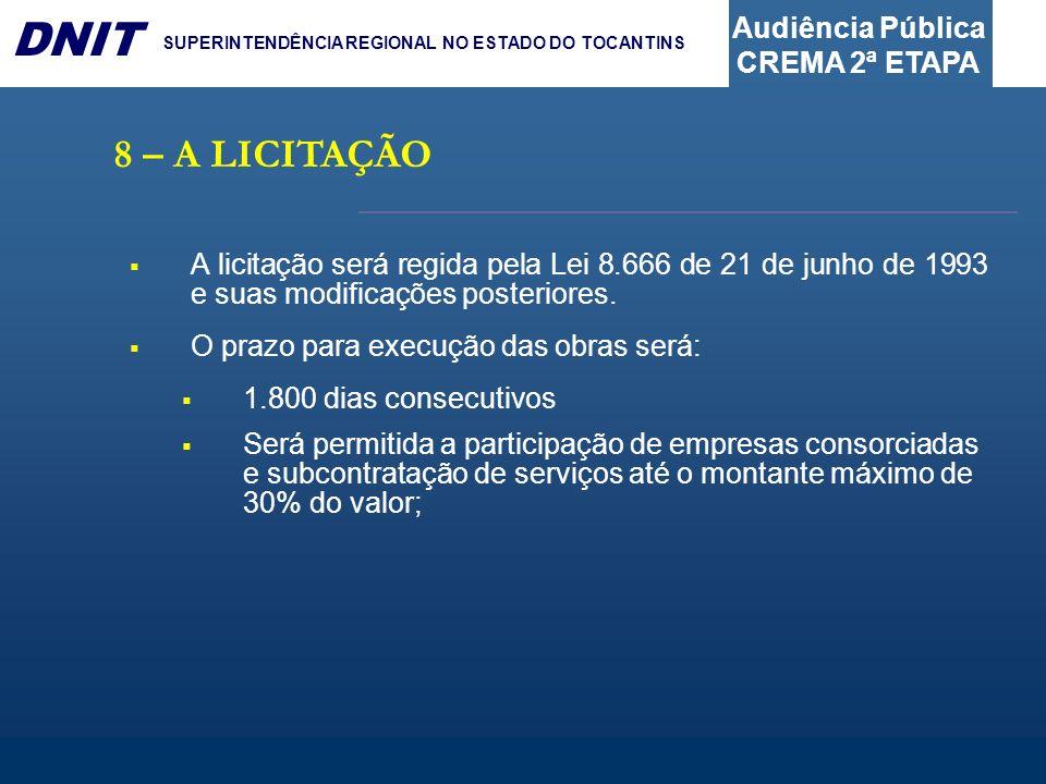 Audiência Pública CREMA 2ª ETAPA DNIT SUPERINTENDÊNCIA REGIONAL NO ESTADO DO TOCANTINS 8 – A LICITAÇÃO A licitação será regida pela Lei 8.666 de 21 de
