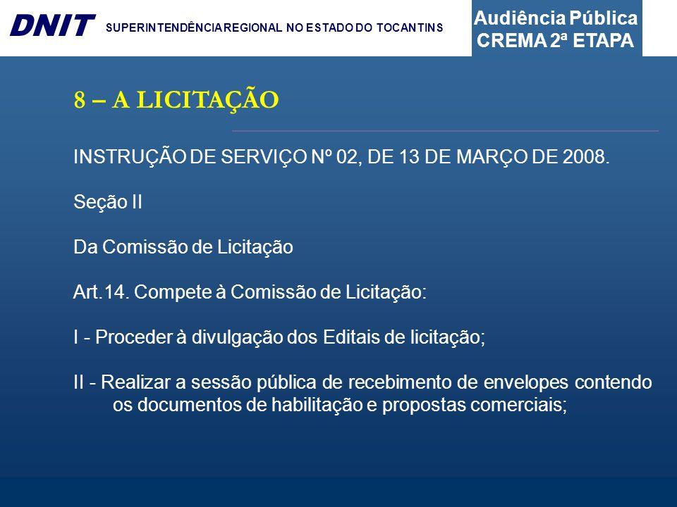 Audiência Pública CREMA 2ª ETAPA DNIT SUPERINTENDÊNCIA REGIONAL NO ESTADO DO TOCANTINS 8 – A LICITAÇÃO INSTRUÇÃO DE SERVIÇO Nº 02, DE 13 DE MARÇO DE 2