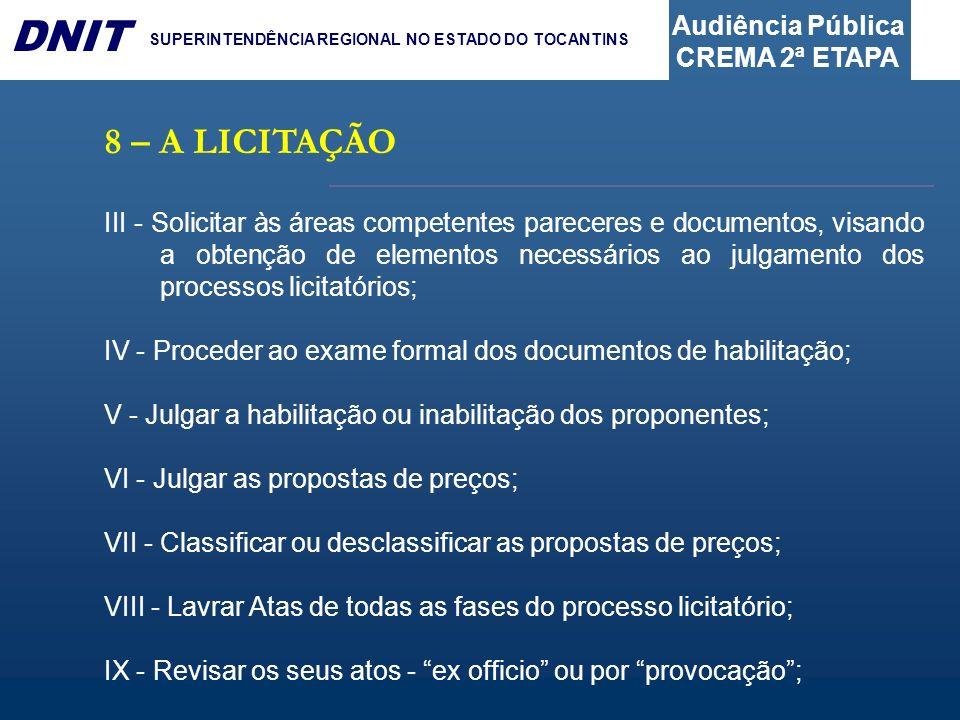 Audiência Pública CREMA 2ª ETAPA DNIT SUPERINTENDÊNCIA REGIONAL NO ESTADO DO TOCANTINS 8 – A LICITAÇÃO III - Solicitar às áreas competentes pareceres