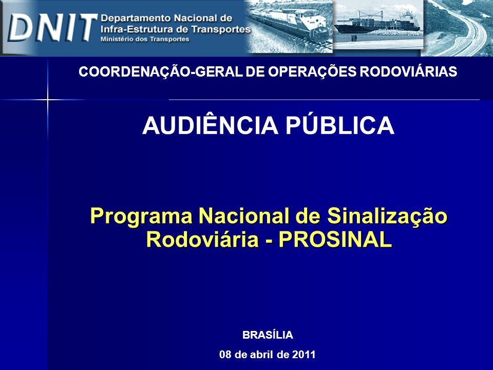 Programa Nacional de Sinalização Rodoviária - PROSINAL COORDENAÇÃO-GERAL DE OPERAÇÕES RODOVIÁRIAS AUDIÊNCIA PÚBLICA BRASÍLIA 08 de abril de 2011