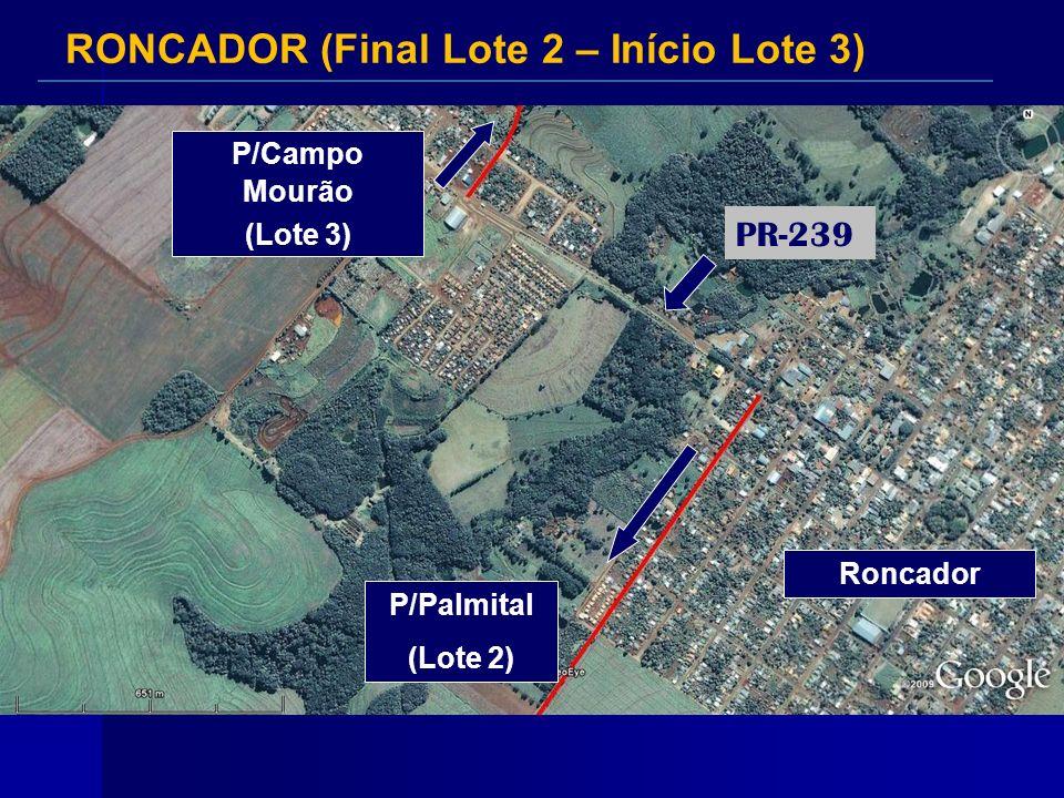 P/Palmital (Lote 2) RONCADOR (Final Lote 2 – Início Lote 3) PR-239 P/Campo Mourão (Lote 3) Roncador