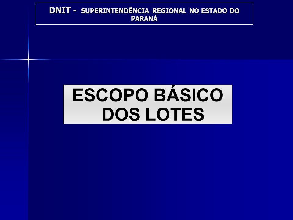 DNIT - SUPERINTENDÊNCIA REGIONAL NO ESTADO DO PARANÁ ESCOPO BÁSICO DOS LOTES