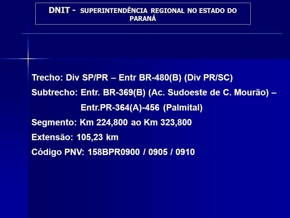 Trecho: Div SP/PR – Entr BR-480(B) (Div PR/SC) Subtrecho: Entr. BR-369(B) (Ac. Sudoeste de C. Mourão) – Entr.PR-364(A)-456 (Palmital) Segmento: Km 224