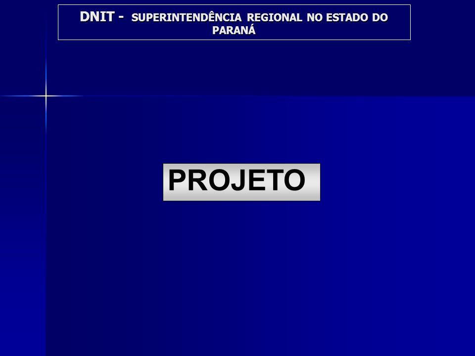 DNIT - SUPERINTENDÊNCIA REGIONAL NO ESTADO DO PARANÁ TRANSFERÊNCIA DE RODOVIAS NO ESTADO DO PARANÁ NO ESTADO DO PARANÁ RODOVIAS LONGITUDINAIS BR-153/PR; BR-158/PR; BR-163/PR DECRETO Nº 5.621 DE 16/12/05