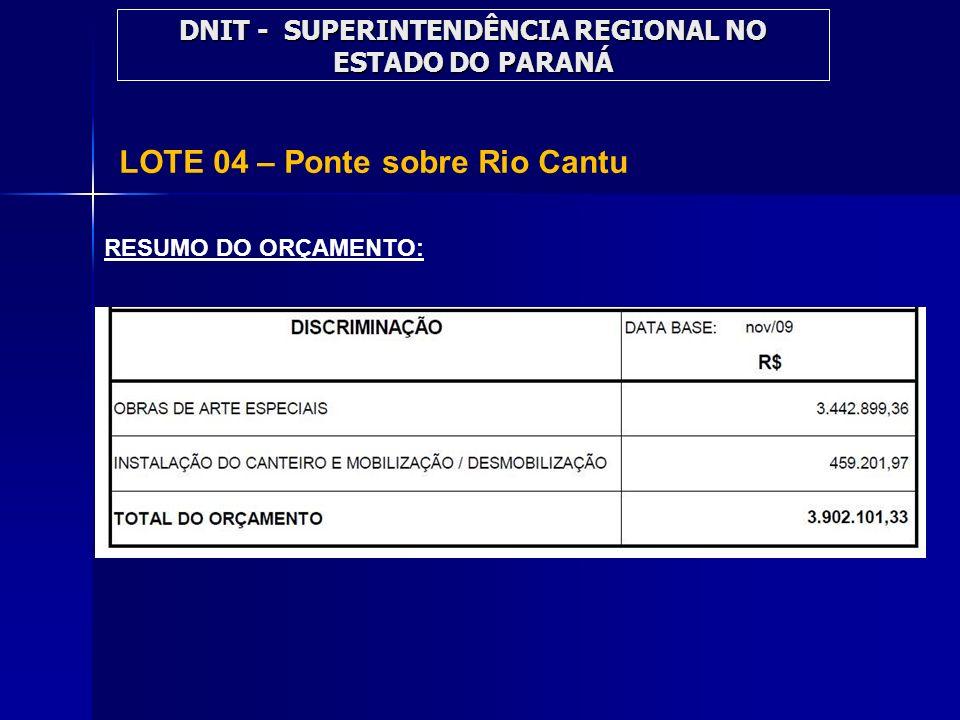 LOTE 04 – Ponte sobre Rio Cantu RESUMO DO ORÇAMENTO: DNIT - SUPERINTENDÊNCIA REGIONAL NO ESTADO DO PARANÁ