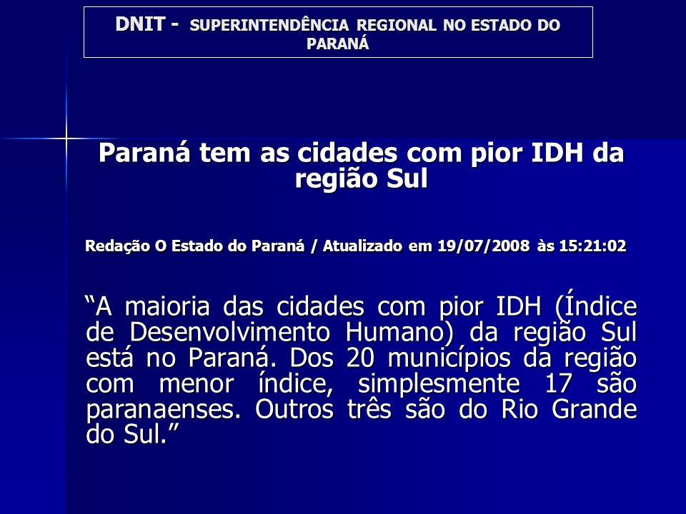 Paraná tem as cidades com pior IDH da região Sul Redação O Estado do Paraná / Atualizado em 19/07/2008 às 15:21:02 A maioria das cidades com pior IDH