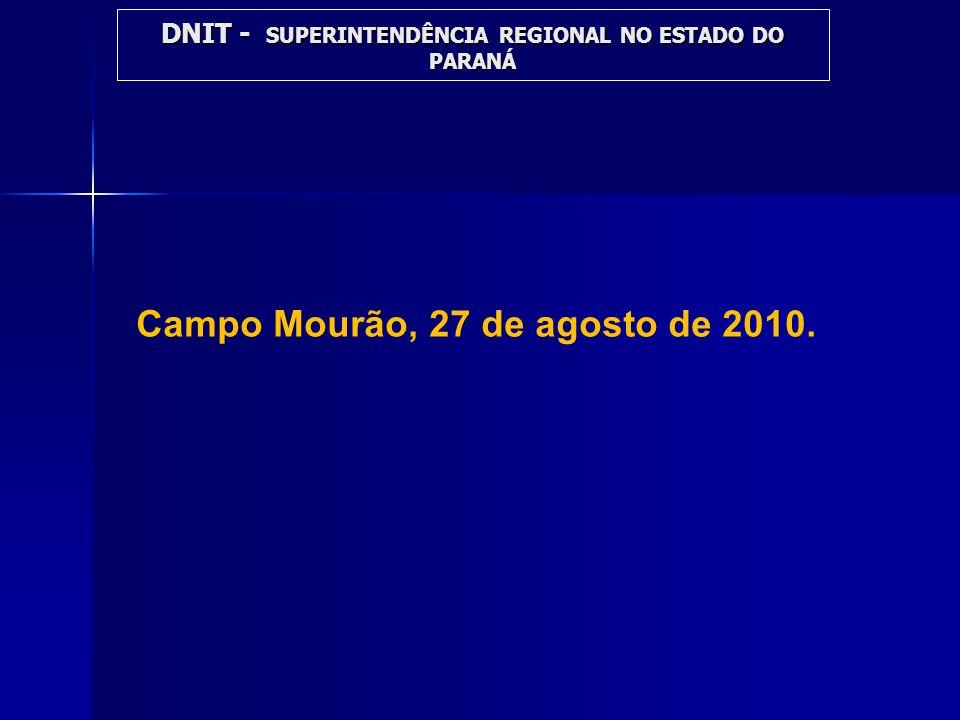 Campo Mourão, 27 de agosto de 2010. DNIT - SUPERINTENDÊNCIA REGIONAL NO ESTADO DO PARANÁ