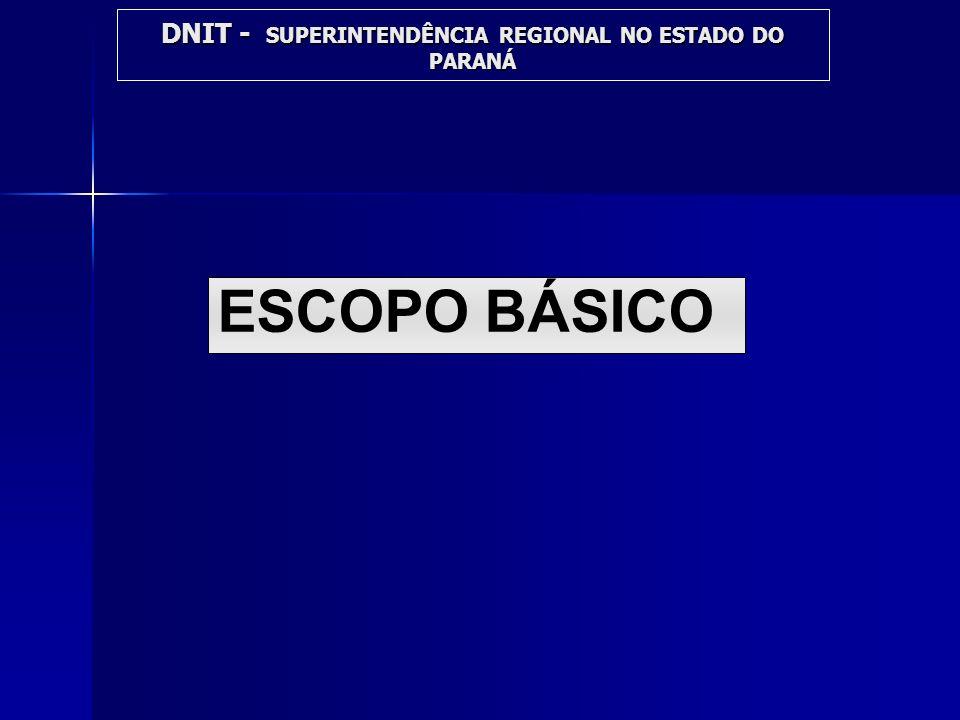 ESCOPO BÁSICO DNIT - SUPERINTENDÊNCIA REGIONAL NO ESTADO DO PARANÁ