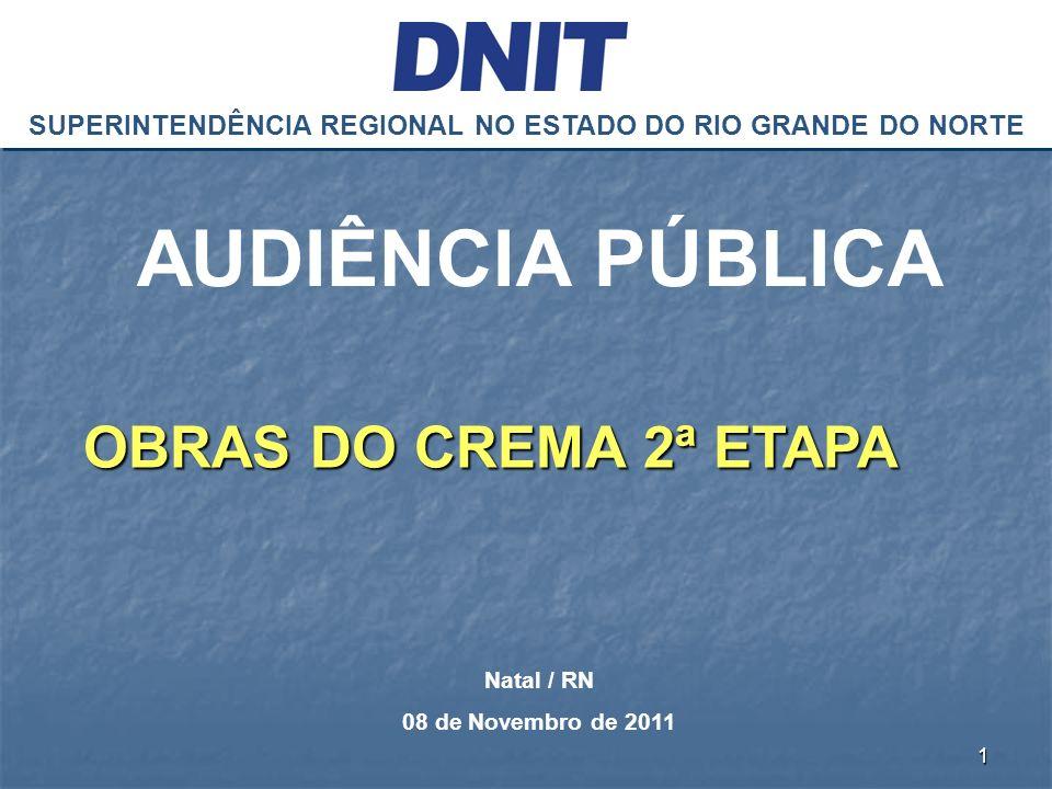 OBRAS DO CREMA 2ª ETAPA SUPERINTENDÊNCIA REGIONAL NO ESTADO DO RIO GRANDE DO NORTE AUDIÊNCIA PÚBLICA Natal / RN 08 de Novembro de 2011 1