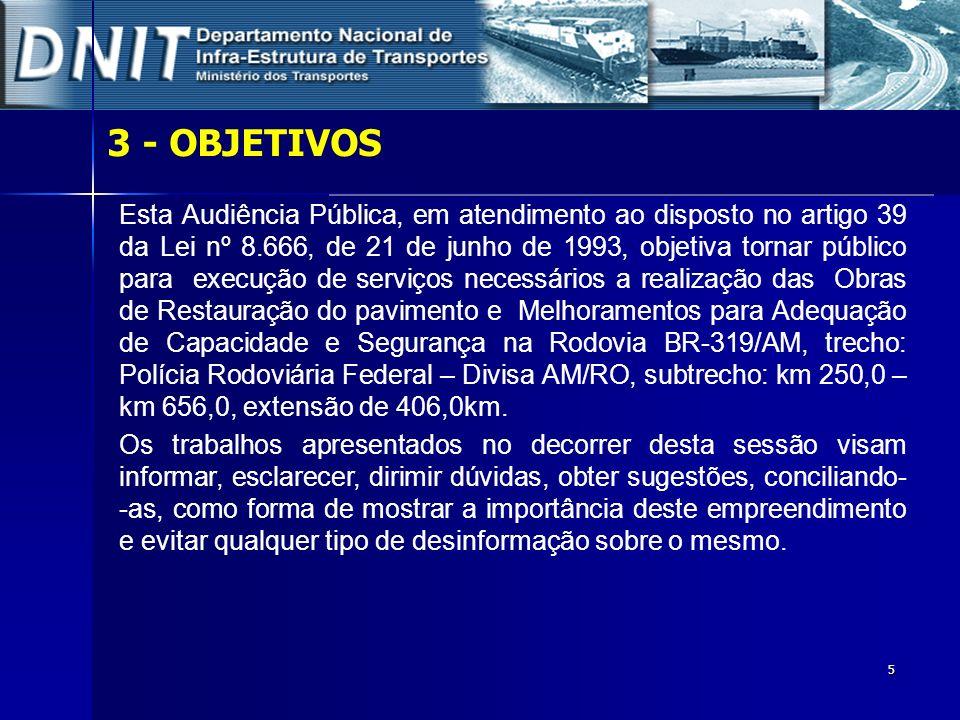 5 3 - OBJETIVOS Esta Audiência Pública, em atendimento ao disposto no artigo 39 da Lei nº 8.666, de 21 de junho de 1993, objetiva tornar público para