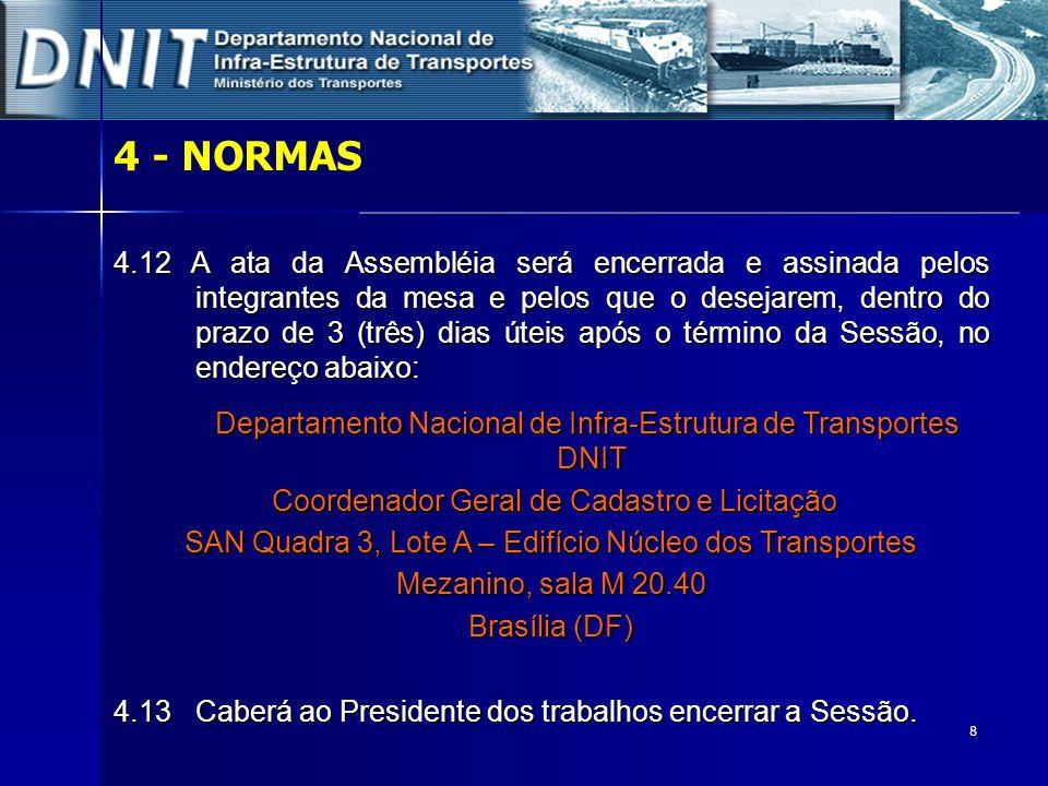 8 4.12 A ata da Assembléia será encerrada e assinada pelos integrantes da mesa e pelos que o desejarem, dentro do prazo de 3 (três) dias úteis após o