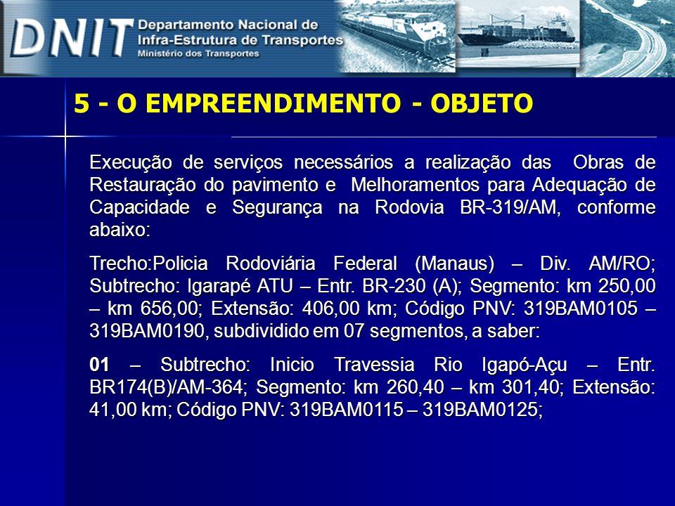 5 - O EMPREENDIMENTO - OBJETO Execução de serviços necessários a realização das Obras de Restauração do pavimento e Melhoramentos para Adequação de Ca