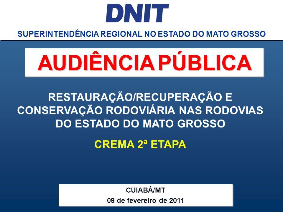 Audiência Pública CREMA 2ª ETAPA DNIT SUPERINTENDÊNCIA REGIONAL NO ESTADO DO MATO GROSSO RESTAURAÇÃO/RECUPERAÇÃO E CONSERVAÇÃO RODOVIÁRIA NAS RODOVIAS