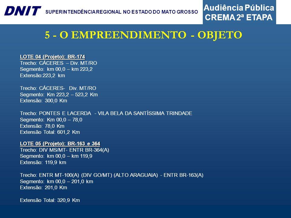 Audiência Pública CREMA 2ª ETAPA DNIT SUPERINTENDÊNCIA REGIONAL NO ESTADO DO MATO GROSSO 5 - O EMPREENDIMENTO - OBJETO LOTE 04 (Projeto): BR-174 Trech