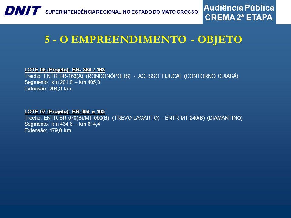 Audiência Pública CREMA 2ª ETAPA DNIT SUPERINTENDÊNCIA REGIONAL NO ESTADO DO MATO GROSSO 5 - O EMPREENDIMENTO - OBJETO LOTE 06 (Projeto): BR- 364 / 16