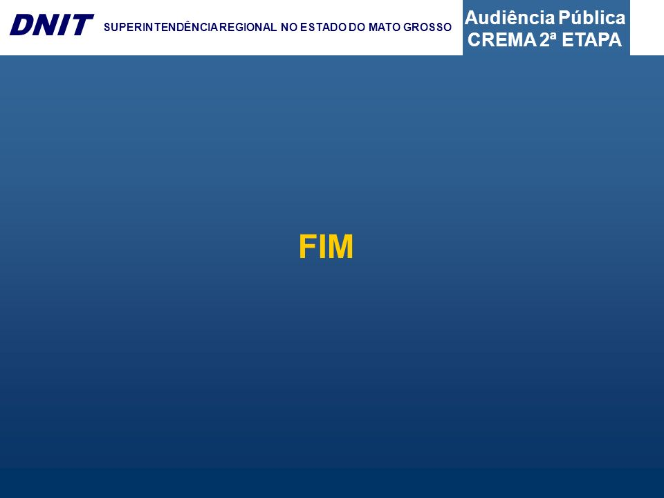 Audiência Pública CREMA 2ª ETAPA DNIT SUPERINTENDÊNCIA REGIONAL NO ESTADO DO MATO GROSSO FIM