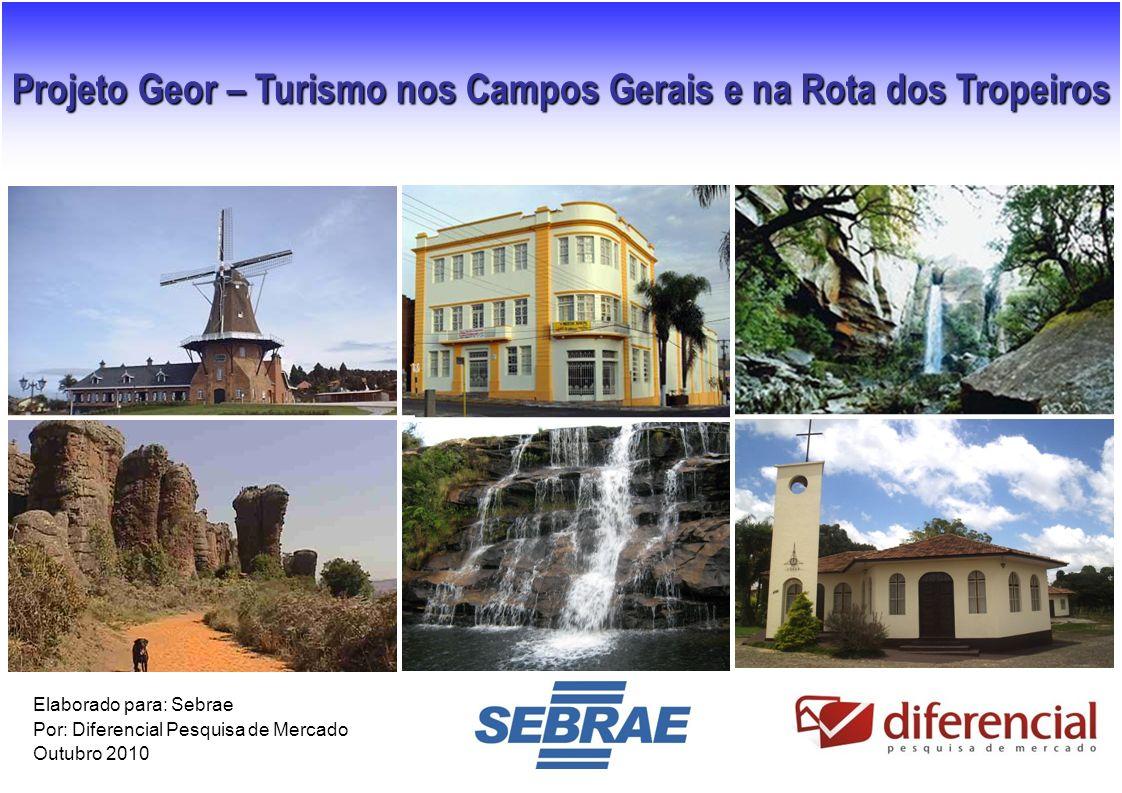 1 Projeto Geor – Turismo nos Campos Gerais e na Rota dos Tropeiros Elaborado para: Sebrae Por: Diferencial Pesquisa de Mercado Outubro 2010