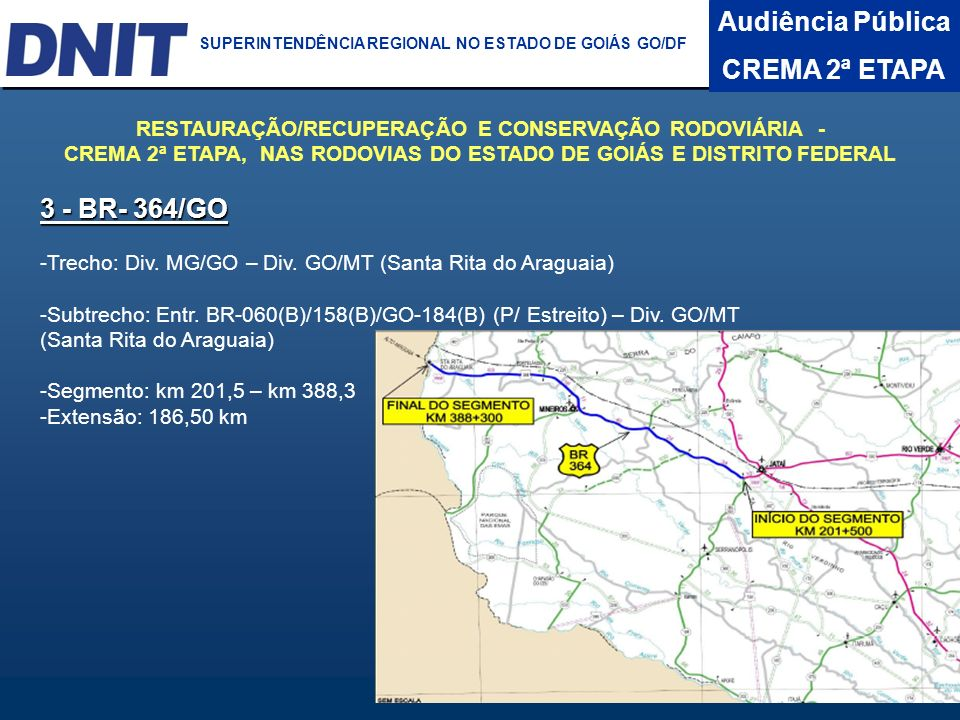 Audiência Pública CREMA 2ª ETAPA DNIT SUPERINTENDÊNCIA REGIONAL NO ESTADO DA BAHIA 3 - BR- 364/GO -Trecho: Div. MG/GO – Div. GO/MT (Santa Rita do Arag