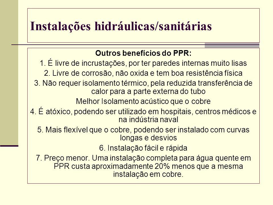 Instalações hidráulicas/sanitárias Outros benefícios do PPR: 1. É livre de incrustações, por ter paredes internas muito lisas 2. Livre de corrosão, nã