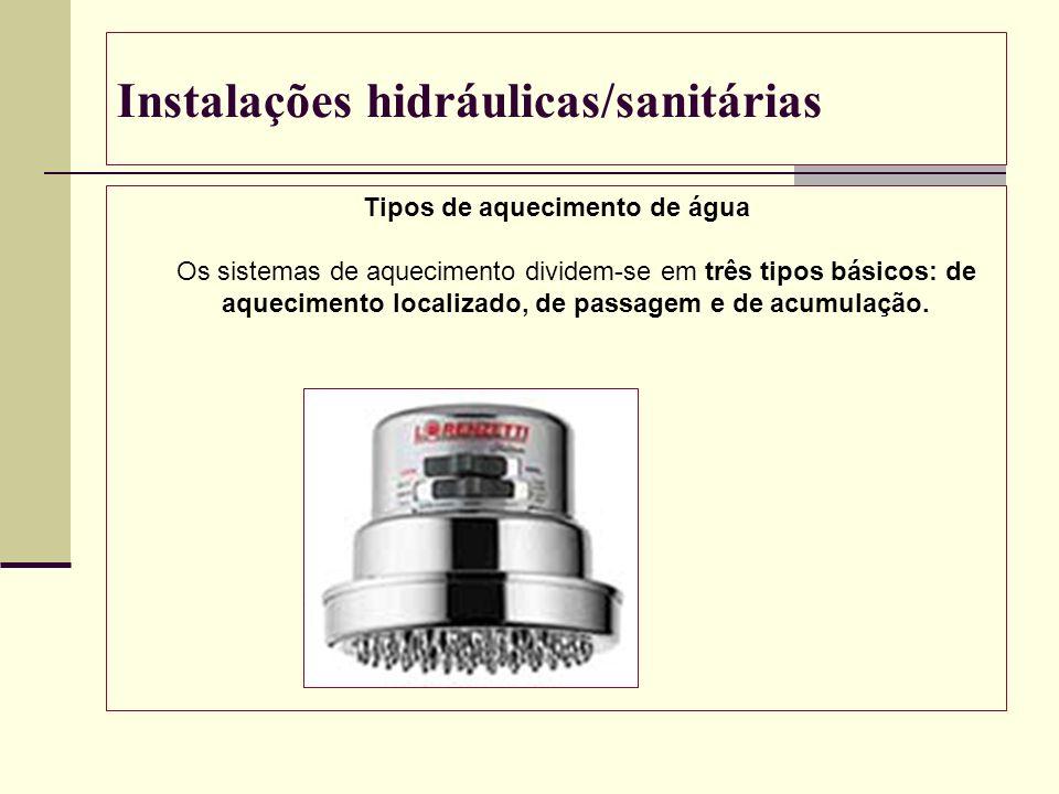 Instalações hidráulicas/sanitárias Tipos de aquecimento de água Os sistemas de aquecimento dividem-se em três tipos básicos: de aquecimento localizado