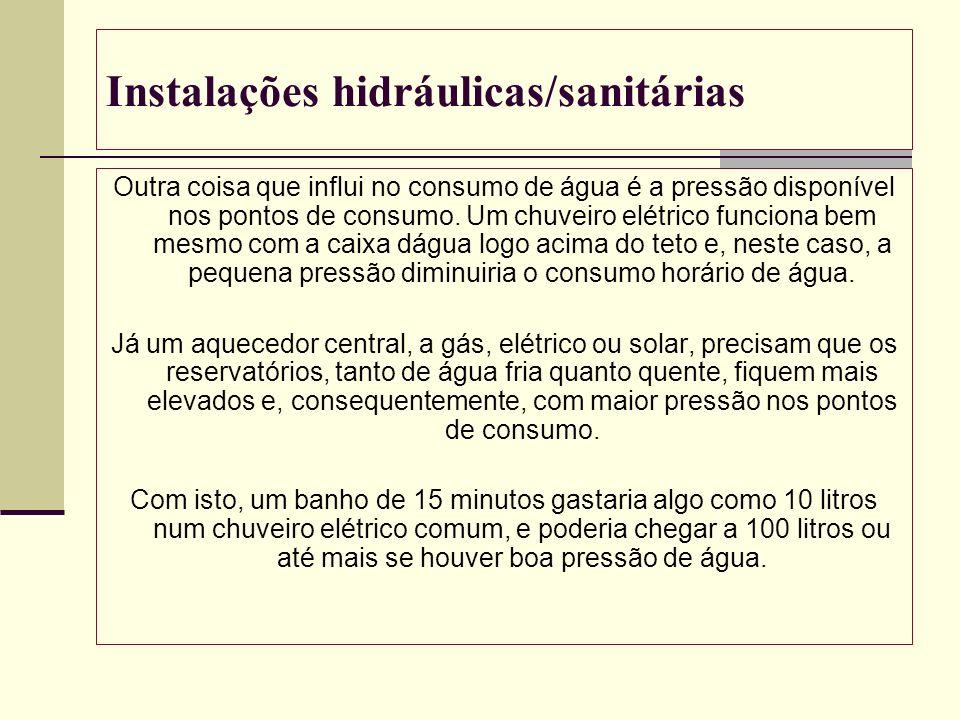 Instalações hidráulicas/sanitárias Outra coisa que influi no consumo de água é a pressão disponível nos pontos de consumo. Um chuveiro elétrico funcio
