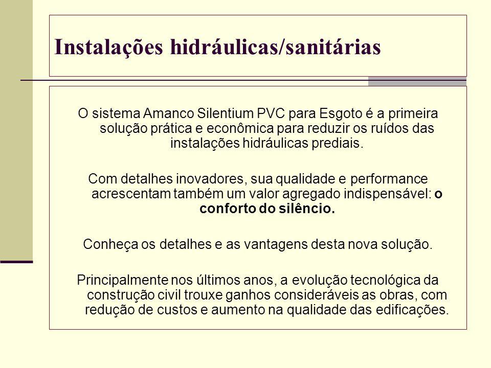 Instalações hidráulicas/sanitárias O sistema Amanco Silentium PVC para Esgoto é a primeira solução prática e econômica para reduzir os ruídos das inst