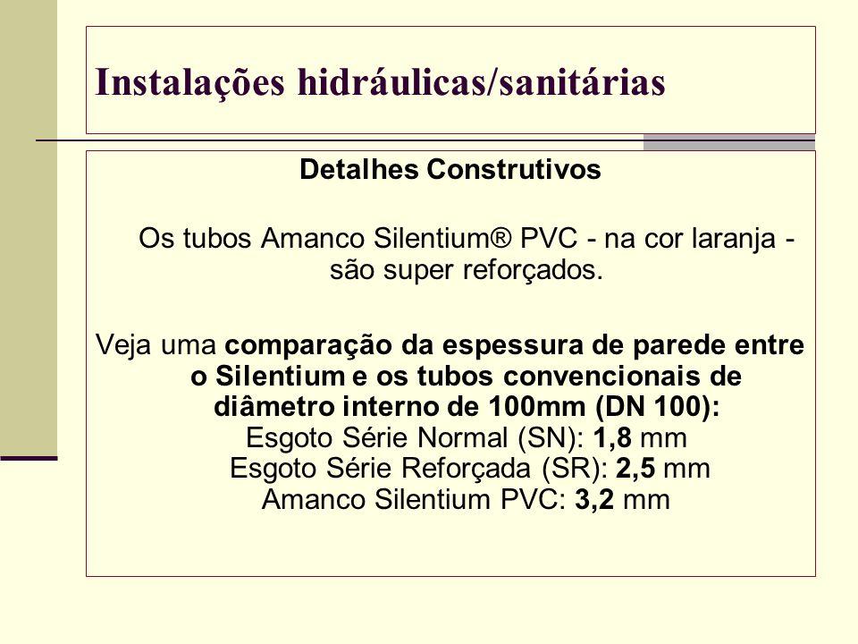 Instalações hidráulicas/sanitárias Detalhes Construtivos Os tubos Amanco Silentium® PVC - na cor laranja - são super reforçados. Veja uma comparação d