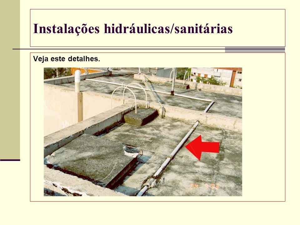 Instalações hidráulicas/sanitárias Veja este detalhes.