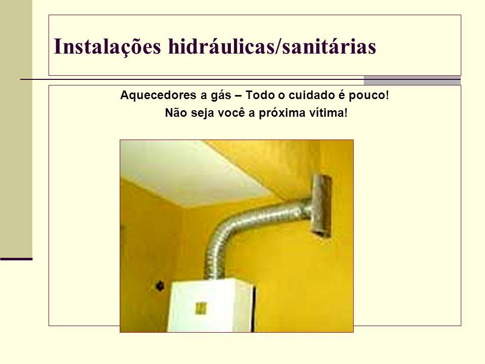 Instalações hidráulicas/sanitárias Aquecedores a gás – Todo o cuidado é pouco! Não seja você a próxima vítima!
