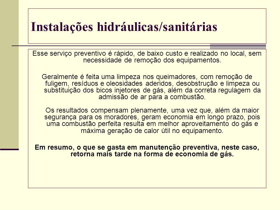 Instalações hidráulicas/sanitárias Esse serviço preventivo é rápido, de baixo custo e realizado no local, sem necessidade de remoção dos equipamentos.