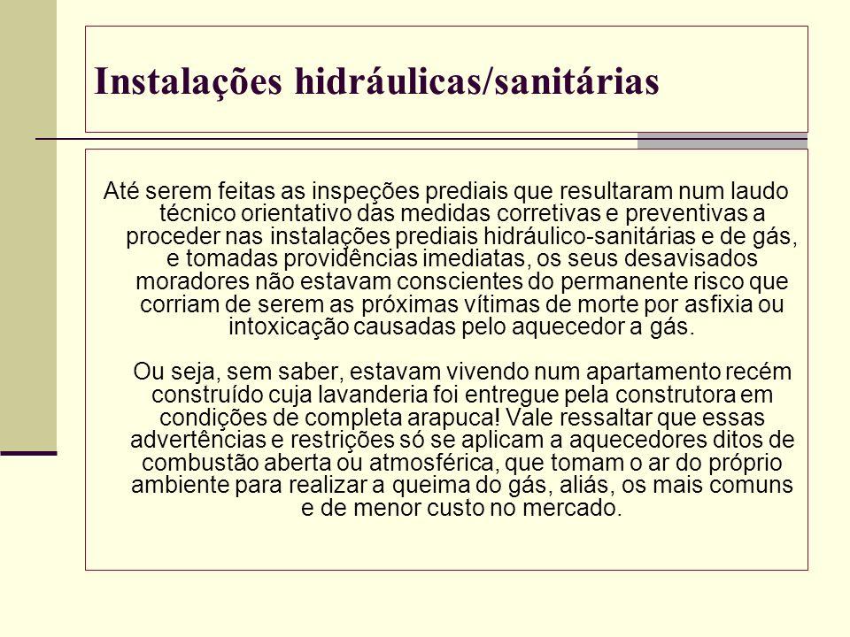 Instalações hidráulicas/sanitárias Até serem feitas as inspeções prediais que resultaram num laudo técnico orientativo das medidas corretivas e preven