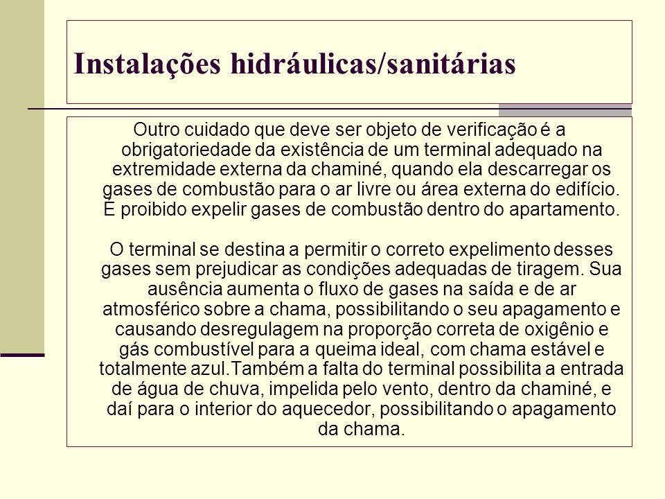 Instalações hidráulicas/sanitárias Outro cuidado que deve ser objeto de verificação é a obrigatoriedade da existência de um terminal adequado na extre