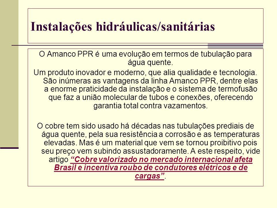 Instalações hidráulicas/sanitárias O Amanco PPR é uma evolução em termos de tubulação para água quente. Um produto inovador e moderno, que alia qualid