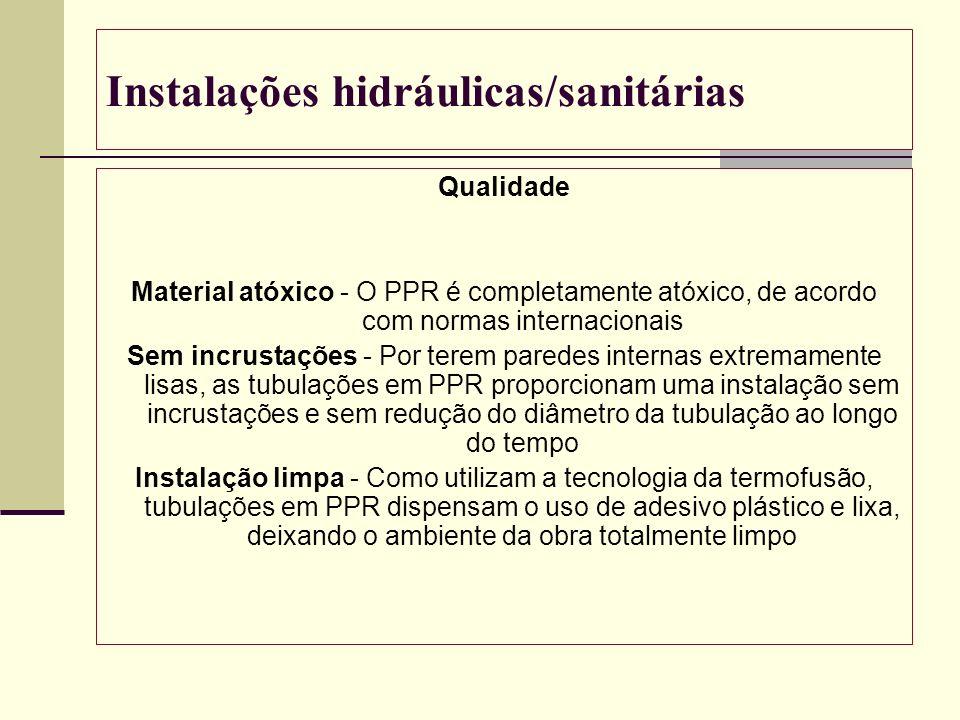 Instalações hidráulicas/sanitárias Qualidade Material atóxico - O PPR é completamente atóxico, de acordo com normas internacionais Sem incrustações -