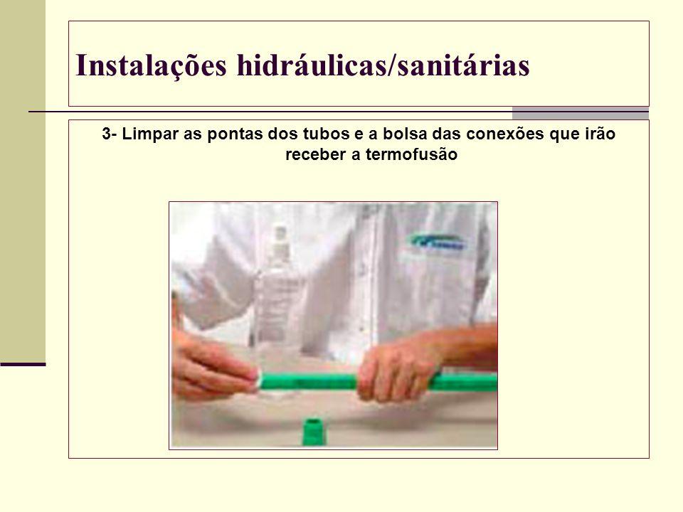 Instalações hidráulicas/sanitárias 3- Limpar as pontas dos tubos e a bolsa das conexões que irão receber a termofusão
