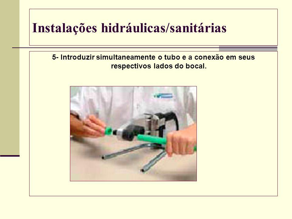 Instalações hidráulicas/sanitárias 5- Introduzir simultaneamente o tubo e a conexão em seus respectivos lados do bocal.