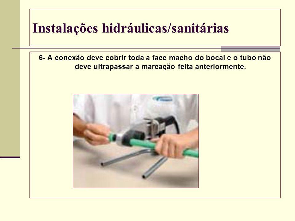 Instalações hidráulicas/sanitárias 6- A conexão deve cobrir toda a face macho do bocal e o tubo não deve ultrapassar a marcação feita anteriormente.