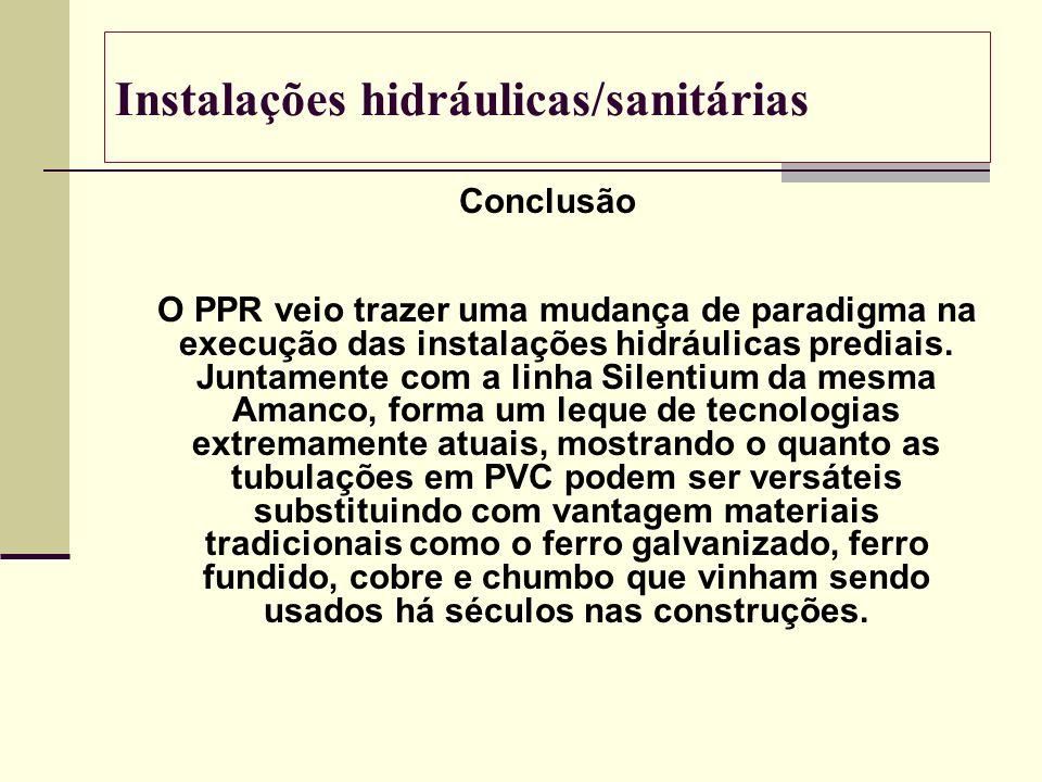 Instalações hidráulicas/sanitárias Conclusão O PPR veio trazer uma mudança de paradigma na execução das instalações hidráulicas prediais. Juntamente c