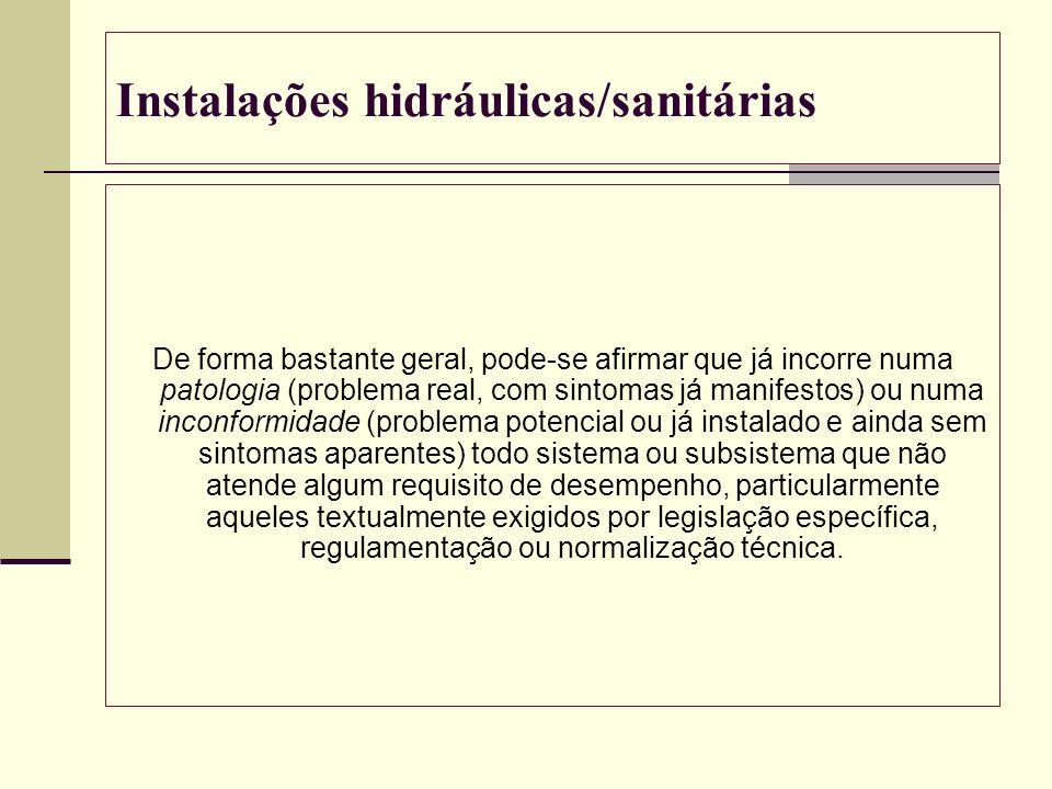 Instalações hidráulicas/sanitárias De forma bastante geral, pode-se afirmar que já incorre numa patologia (problema real, com sintomas já manifestos)