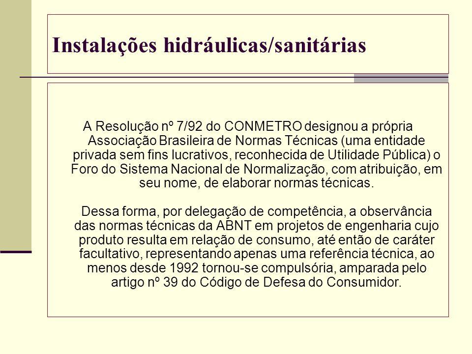 Instalações hidráulicas/sanitárias A Resolução nº 7/92 do CONMETRO designou a própria Associação Brasileira de Normas Técnicas (uma entidade privada s