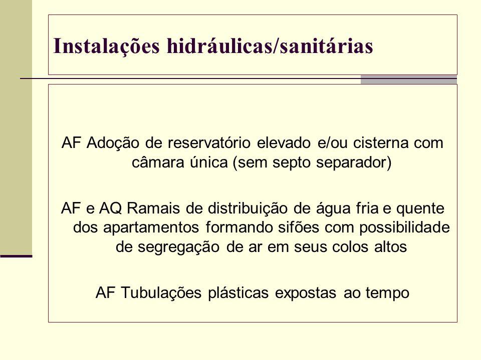 Instalações hidráulicas/sanitárias AF Adoção de reservatório elevado e/ou cisterna com câmara única (sem septo separador) AF e AQ Ramais de distribuiç