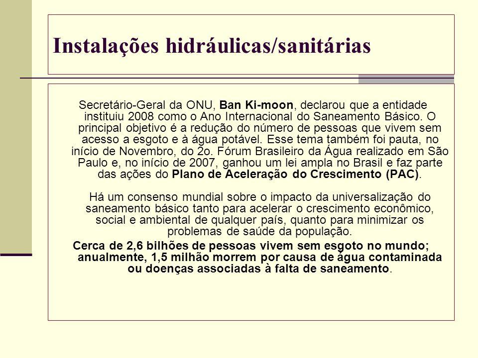 Instalações hidráulicas/sanitárias Secretário-Geral da ONU, Ban Ki-moon, declarou que a entidade instituiu 2008 como o Ano Internacional do Saneamento
