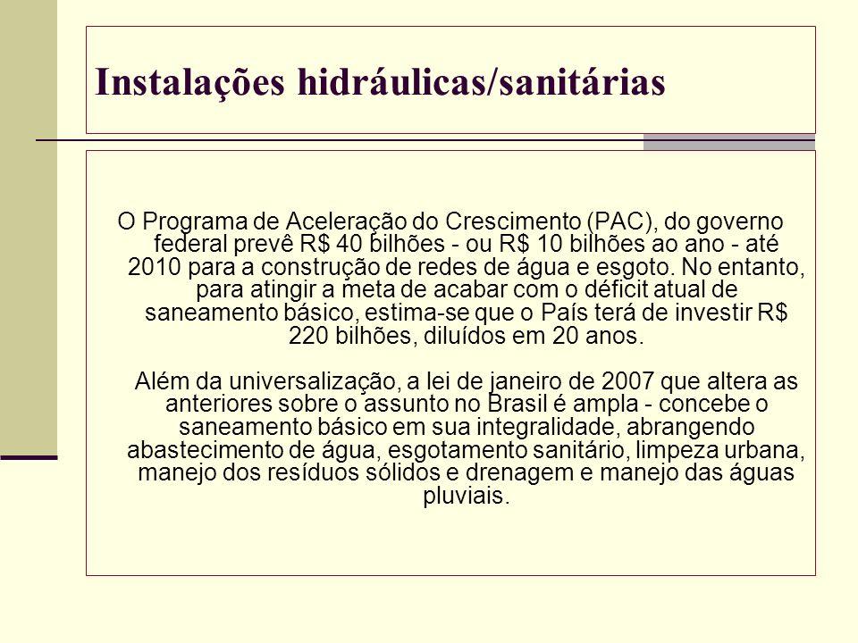 Instalações hidráulicas/sanitárias O Programa de Aceleração do Crescimento (PAC), do governo federal prevê R$ 40 bilhões - ou R$ 10 bilhões ao ano - a