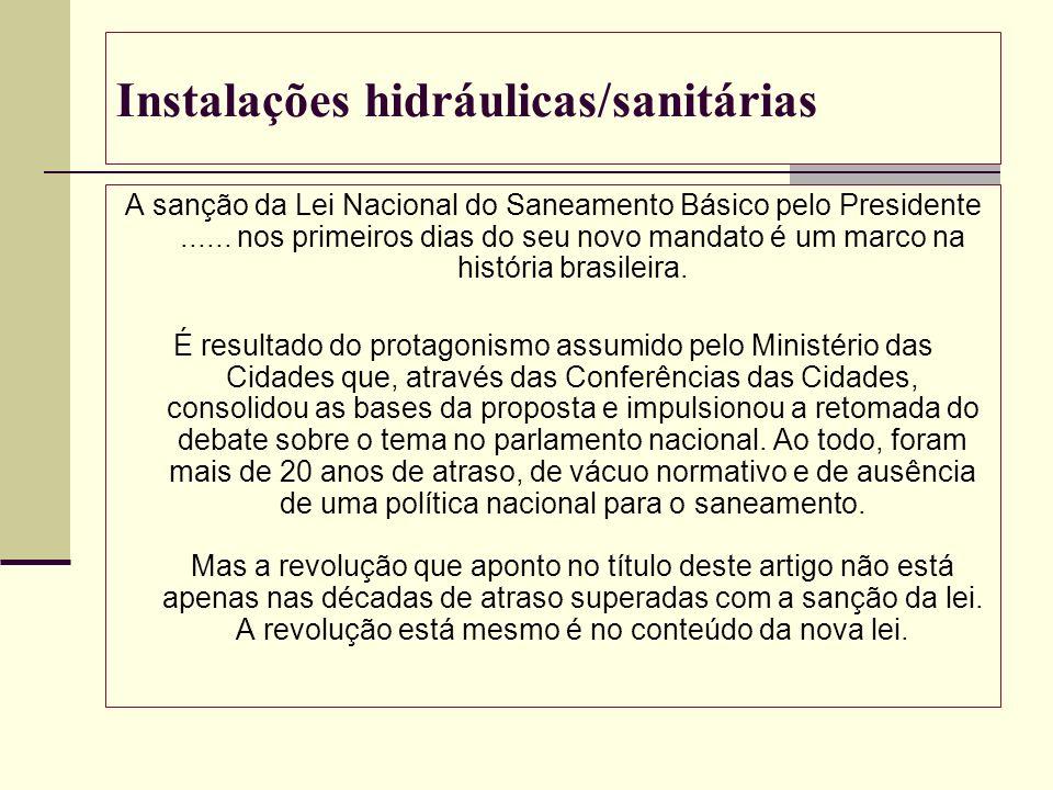 Instalações hidráulicas/sanitárias A sanção da Lei Nacional do Saneamento Básico pelo Presidente...... nos primeiros dias do seu novo mandato é um mar
