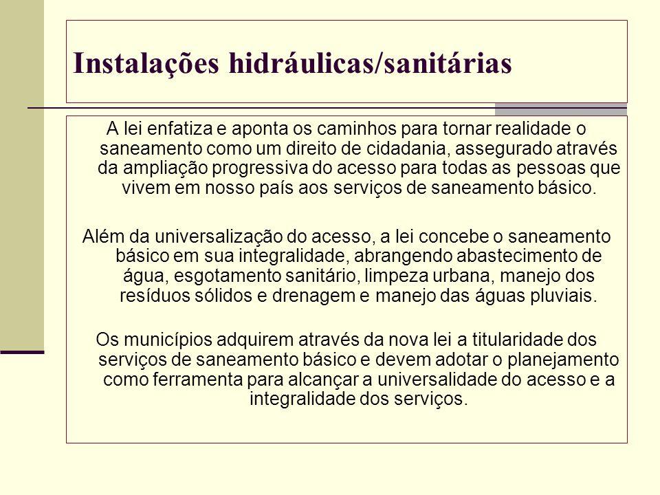 Instalações hidráulicas/sanitárias A lei enfatiza e aponta os caminhos para tornar realidade o saneamento como um direito de cidadania, assegurado atr