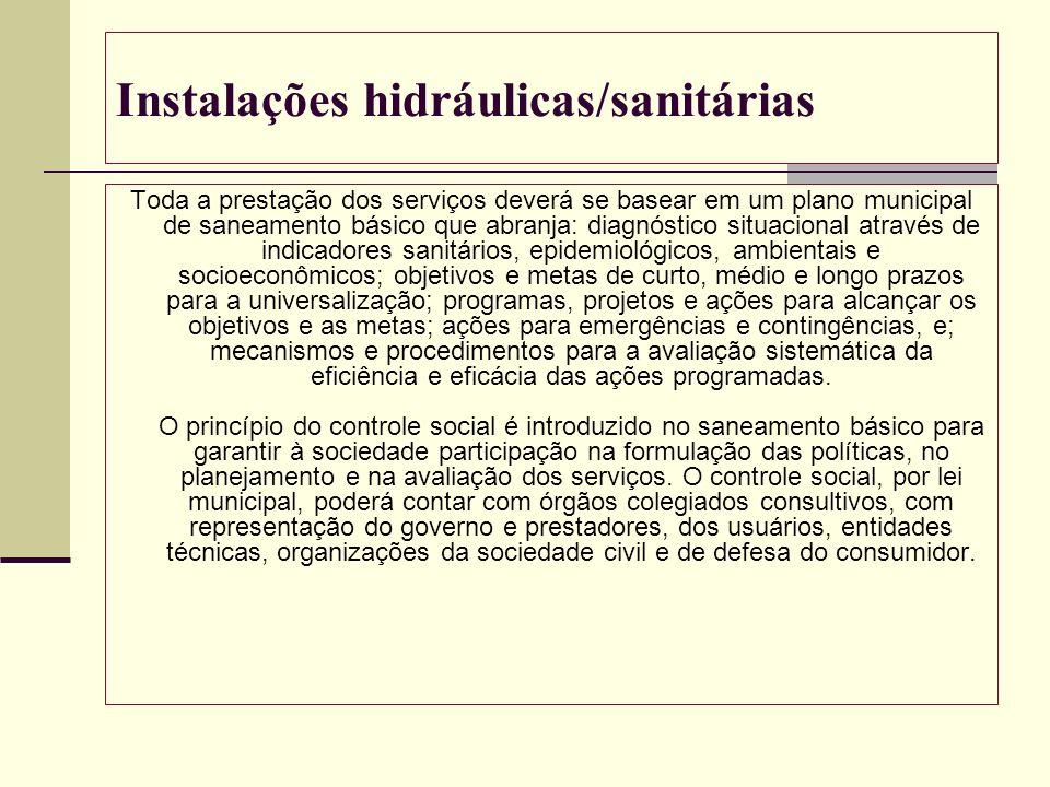 Instalações hidráulicas/sanitárias Toda a prestação dos serviços deverá se basear em um plano municipal de saneamento básico que abranja: diagnóstico