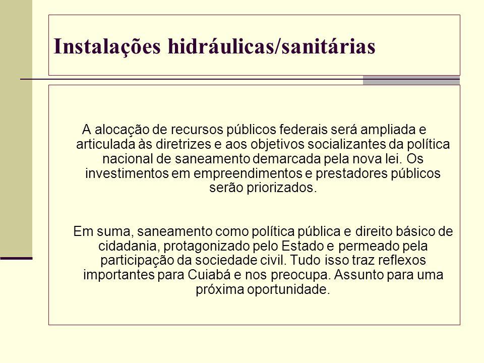 Instalações hidráulicas/sanitárias A alocação de recursos públicos federais será ampliada e articulada às diretrizes e aos objetivos socializantes da